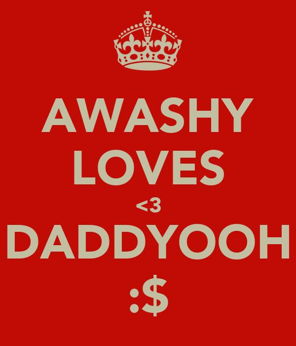 AWASHY LOVES <3 DADDYOOH :$