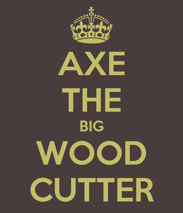 AXE THE BIG WOOD CUTTER