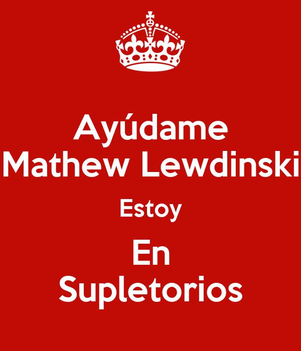 Ayúdame Mathew Lewdinski Estoy En Supletorios