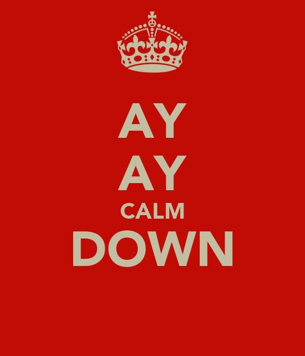 AY AY CALM DOWN