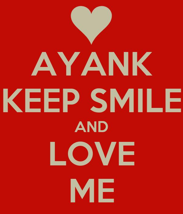 AYANK KEEP SMILE AND LOVE ME