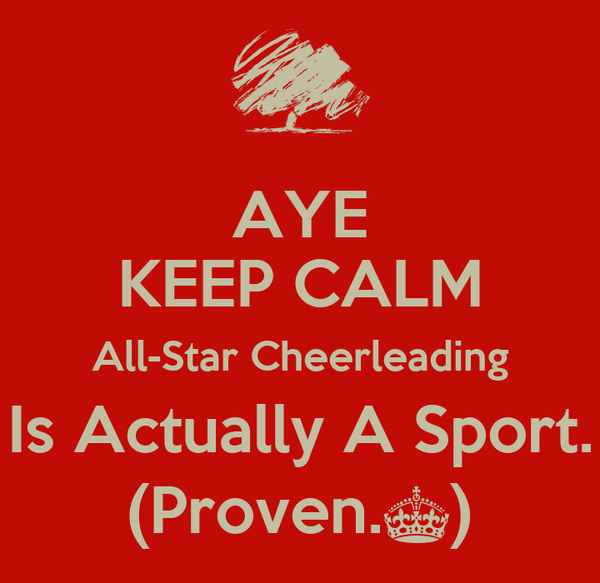 AYE KEEP CALM All-Star Cheerleading Is Actually A Sport. (Proven.^)