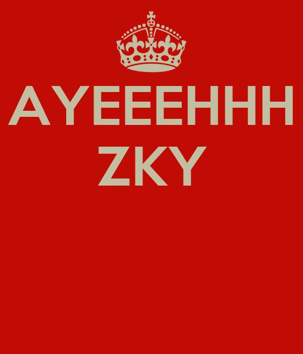AYEEEHHH ZKY