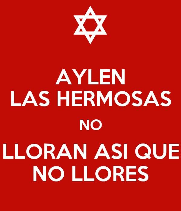 AYLEN LAS HERMOSAS NO LLORAN ASI QUE NO LLORES