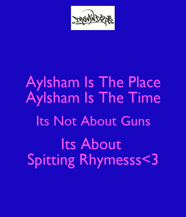 Aylsham Is The Place Aylsham Is The Time Its Not About Guns Its About  Spitting Rhymesss<3