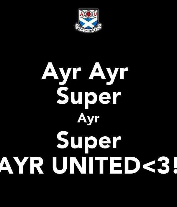 Ayr Ayr  Super Ayr Super AYR UNITED<3!