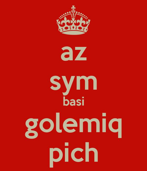 az sym basi golemiq pich