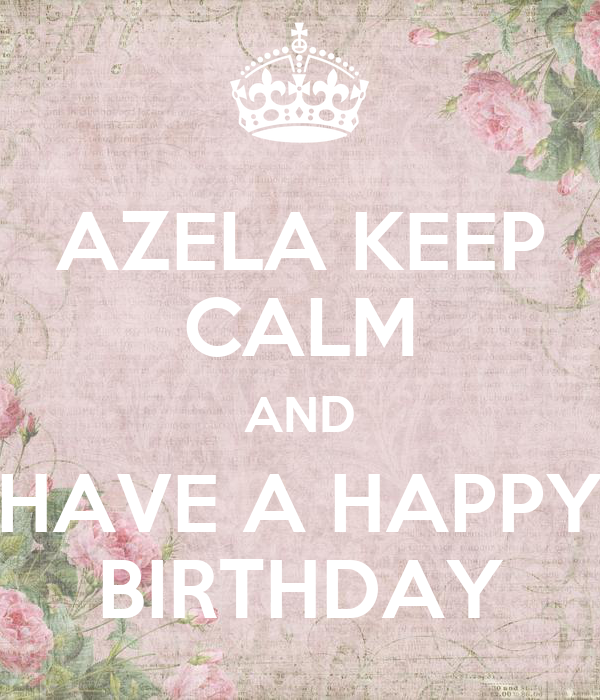 AZELA KEEP CALM AND HAVE A HAPPY BIRTHDAY