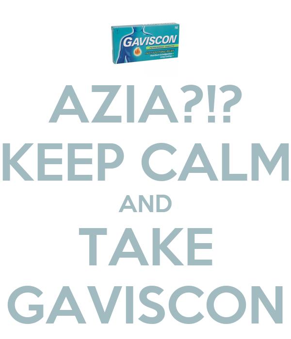 AZIA?!? KEEP CALM AND TAKE GAVISCON