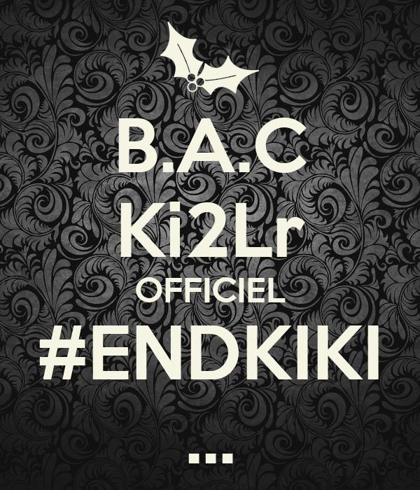 B.A.C Ki2Lr OFFICIEL #ENDKIKI ...