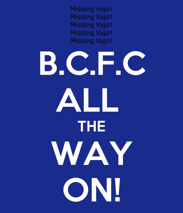 B.C.F.C ALL  THE WAY ON!