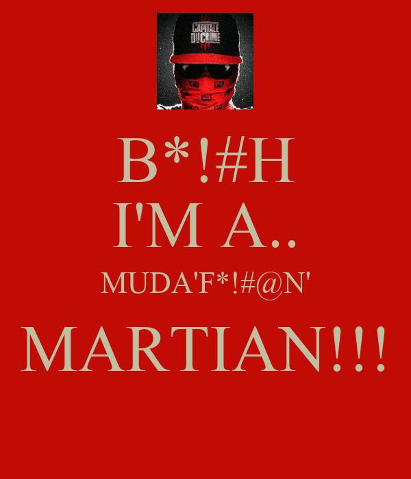 B*!#H I'M A.. MUDA'F*!#@N' MARTIAN!!!