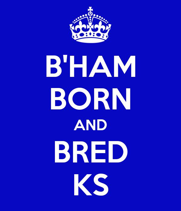 B'HAM BORN AND BRED KS