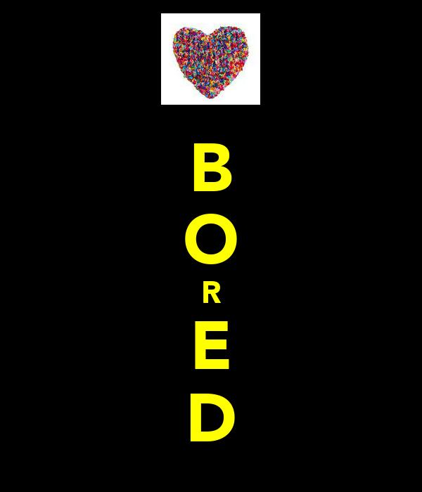 B O R E D