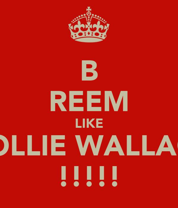 B REEM LIKE HOLLIE WALLACE !!!!!