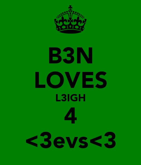 B3N LOVES L3IGH 4 <3evs<3