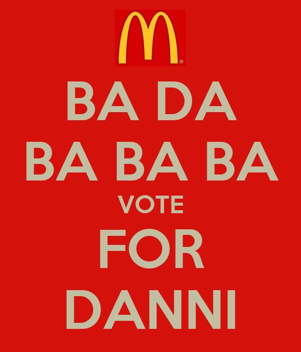 BA DA BA BA BA VOTE FOR DANNI