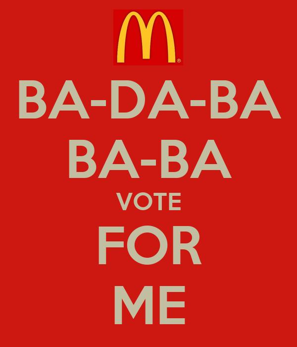 BA-DA-BA BA-BA VOTE FOR ME