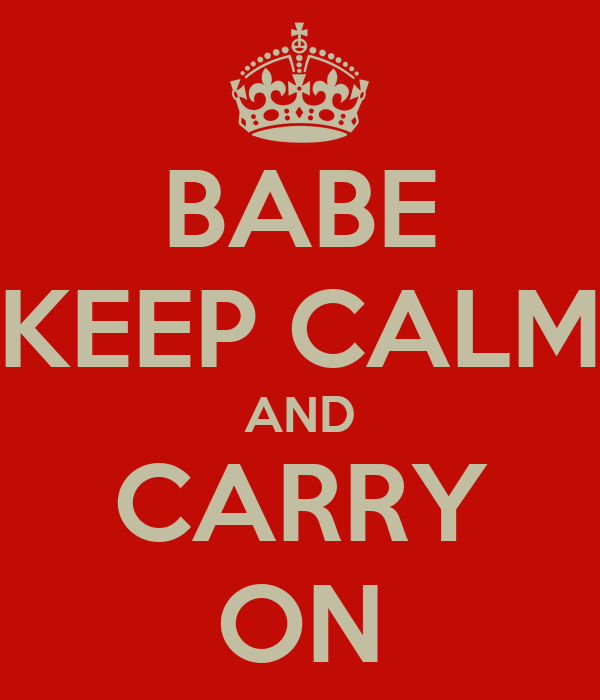 BABE KEEP CALM AND CARRY ON