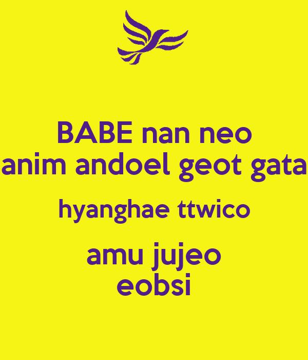 BABE nan neo anim andoel geot gata hyanghae ttwico amu jujeo eobsi