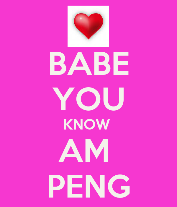 BABE YOU KNOW  AM  PENG