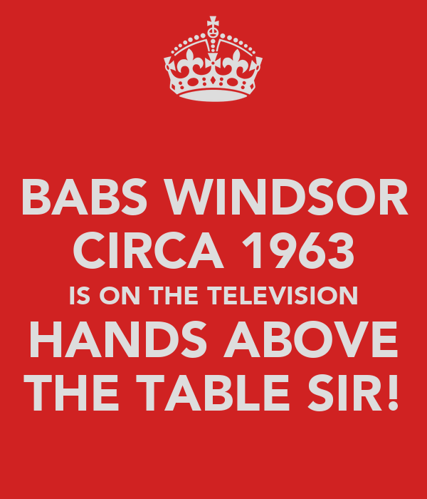 BABS WINDSOR CIRCA 1963 IS ON THE TELEVISION HANDS ABOVE THE TABLE SIR!