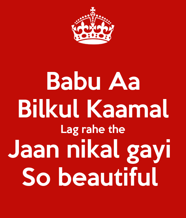 Babu Aa Bilkul Kaamal Lag rahe the Jaan nikal gayi  So beautiful