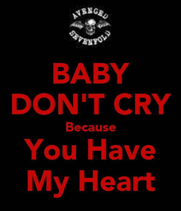 BABY DON'T CRY Because You Have My Heart