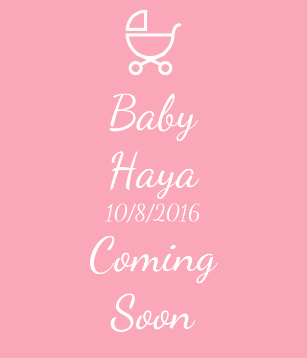Baby Haya 10/8/2016 Coming Soon