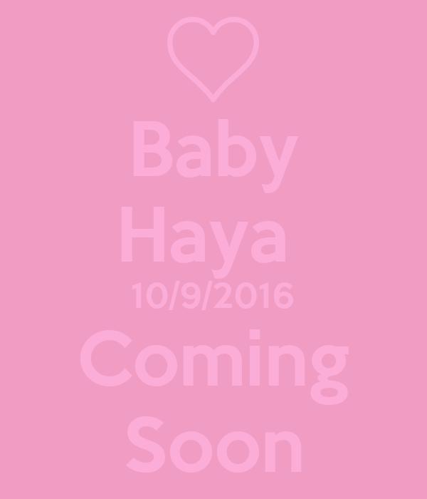 Baby Haya  10/9/2016 Coming Soon
