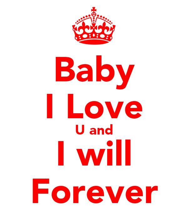 Baby I Love U and I will Forever