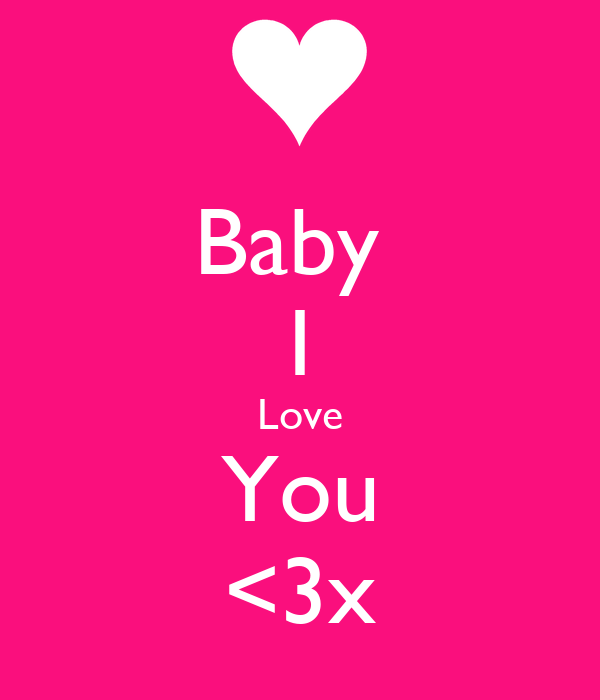 Baby  I Love You <3x