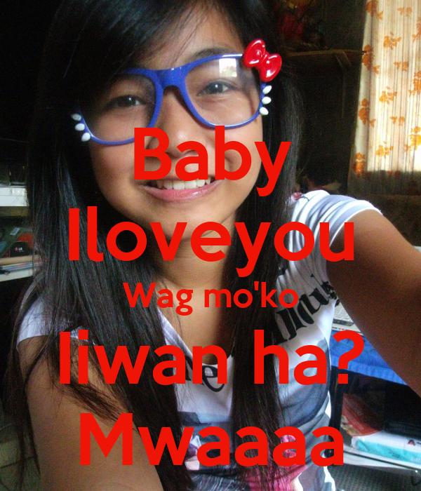 Baby Iloveyou Wag mo'ko Iiwan ha? Mwaaaa