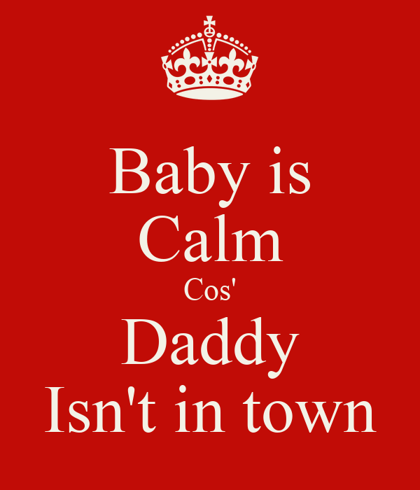 Baby is Calm Cos' Daddy Isn't in town