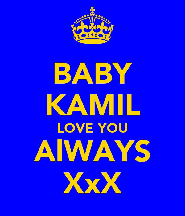 BABY KAMIL LOVE YOU AlWAYS XxX