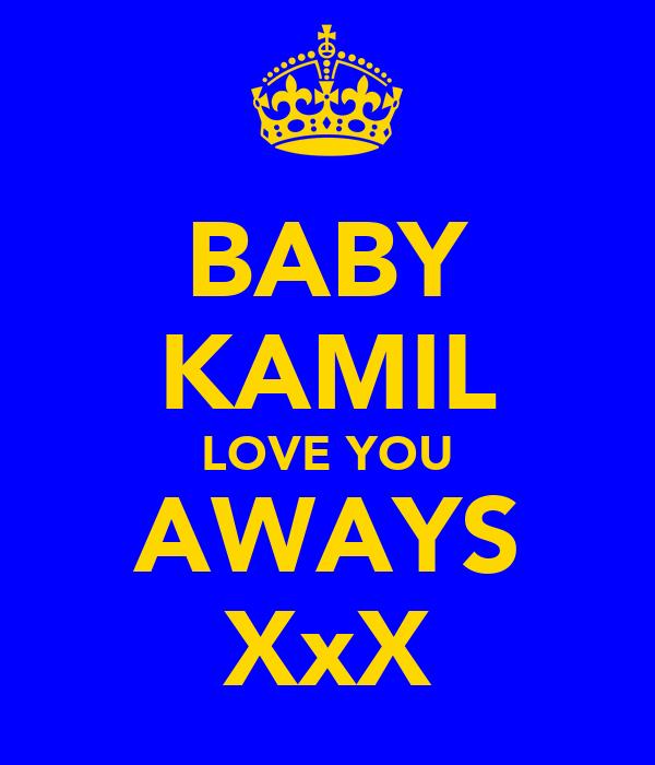BABY KAMIL LOVE YOU AWAYS XxX