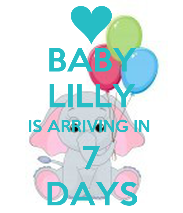 BABY LILLY IS ARRIVING IN  7 DAYS