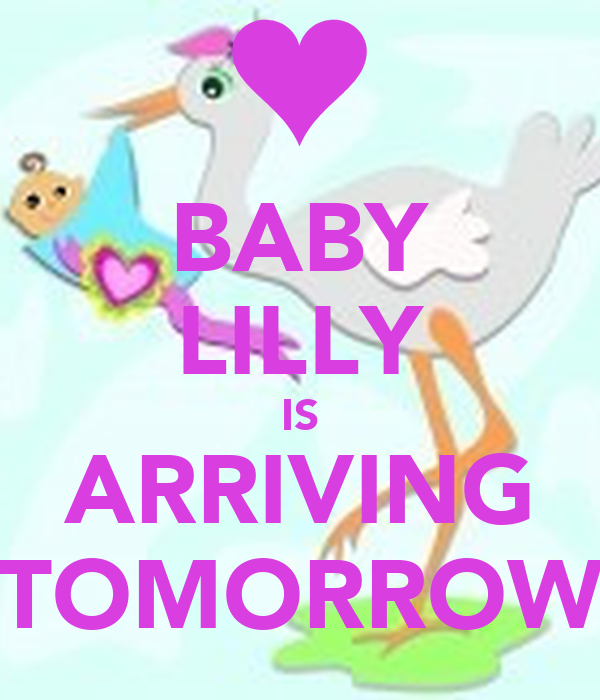 BABY LILLY IS ARRIVING TOMORROW