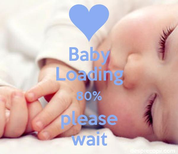 Baby loading 80 please wait