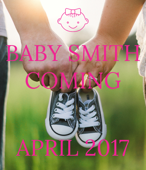 BABY SMITH COMING   APRIL 2017