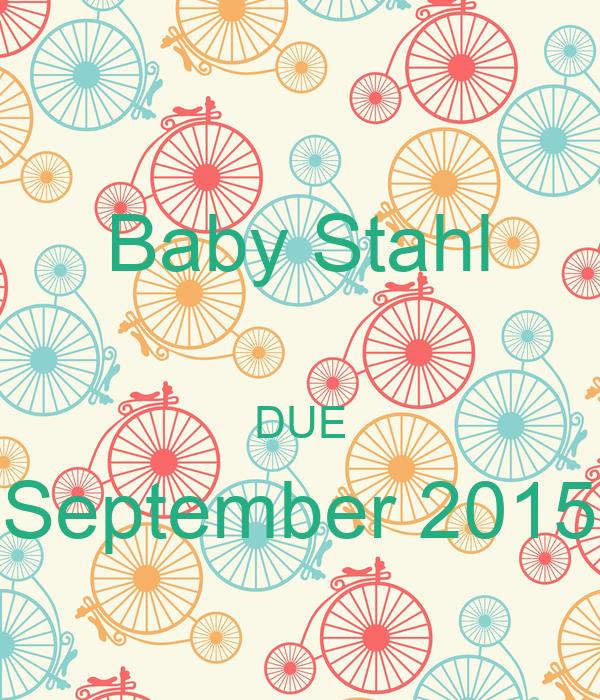 Baby Stahl  DUE September 2015