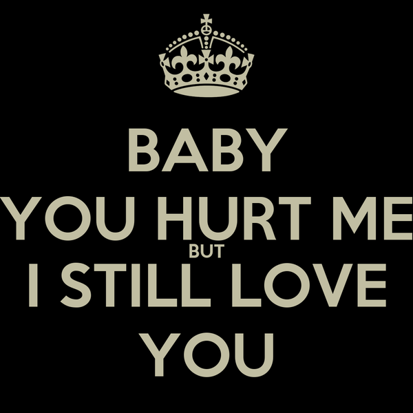 Baby You Hurt Me But I Still Love You Poster Manish Keep Calm O