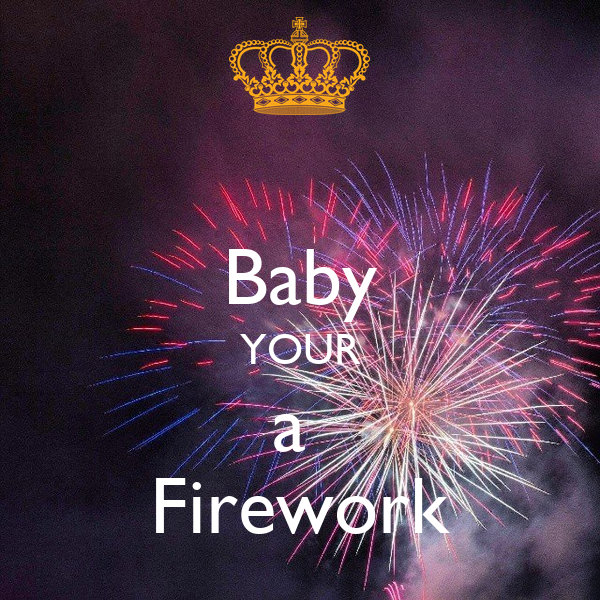 Baby YOUR a  Firework
