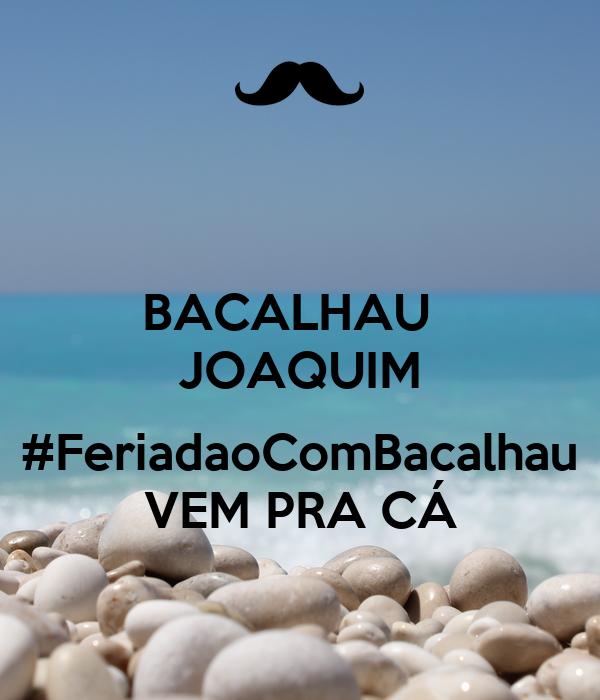 BACALHAU   JOAQUIM  #FeriadaoComBacalhau VEM PRA CÁ