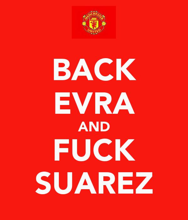 BACK EVRA AND FUCK SUAREZ