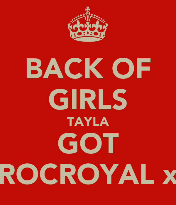 BACK OF GIRLS TAYLA GOT ROCROYAL x