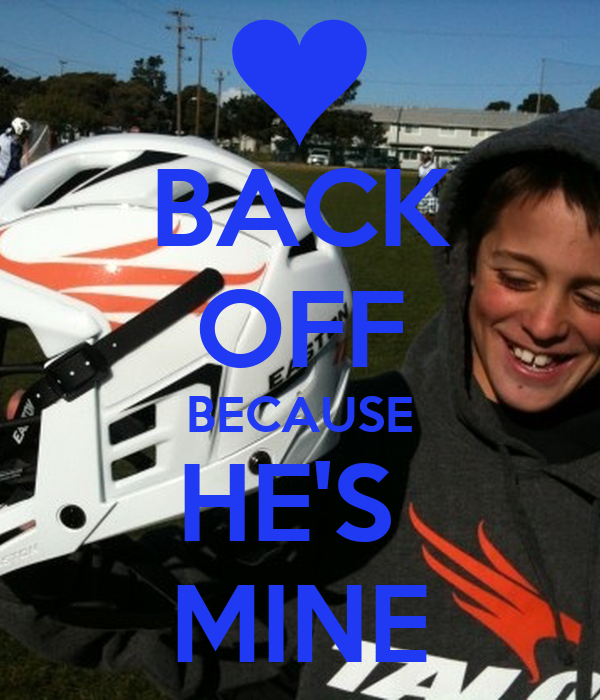 BACK OFF BECAUSE HE'S  MINE