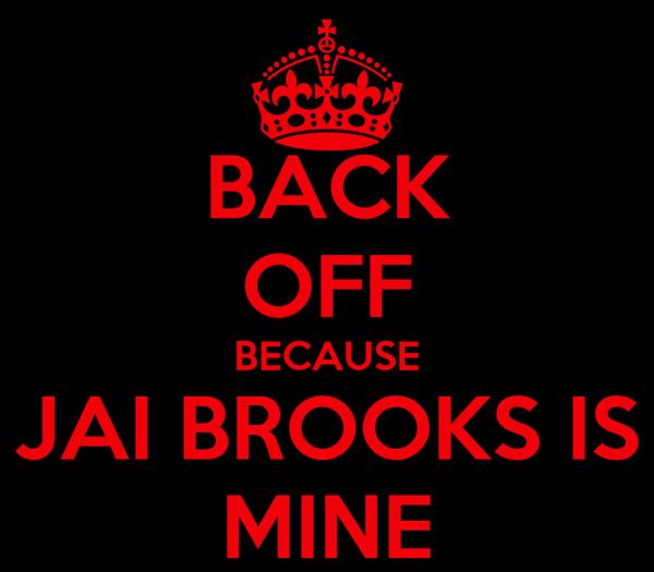 BACK OFF BECAUSE JAI BROOKS IS MINE
