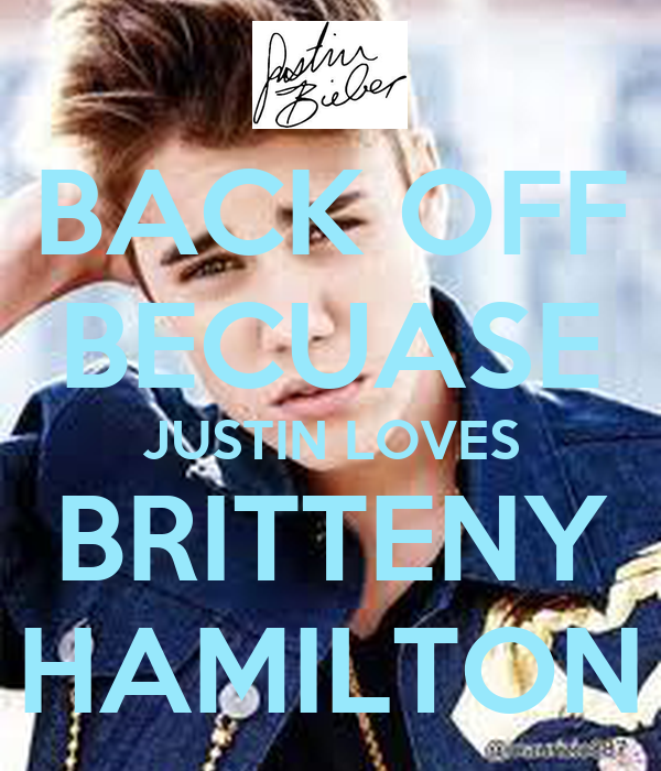 BACK OFF BECUASE JUSTIN LOVES BRITTENY HAMILTON