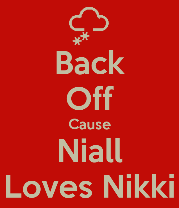 Back Off Cause Niall Loves Nikki